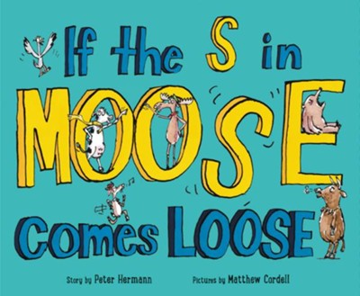 If the S in Moose Comes Loose  -     By: Peter Hermann     Illustrated By: Matthew Cordell