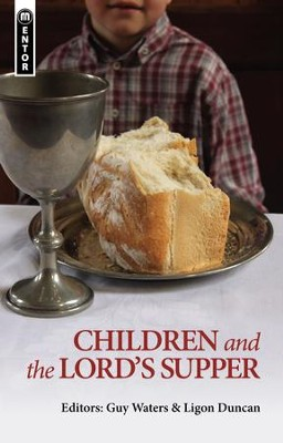 Children and the Lord's Supper - eBook  -     By: Guy Waters, Ligon Duncan