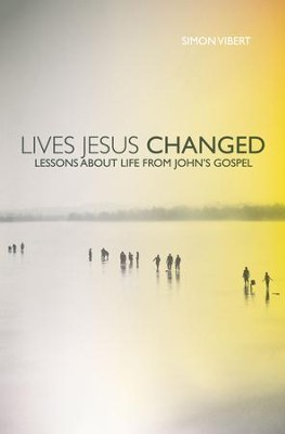 Lives Jesus Changed: Lessons about Life from John's Gospel - eBook  -     By: Simon Vibert