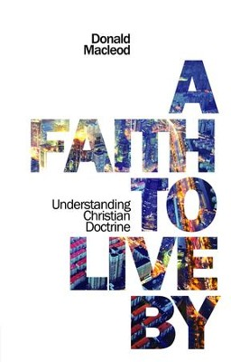 A faith to live by understanding christian doctrine ebook donald a faith to live by understanding christian doctrine ebook by donald macleod fandeluxe Choice Image