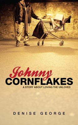 Johnny Cornflake: A Story about Loving the Unloved - eBook  -     By: Denise George