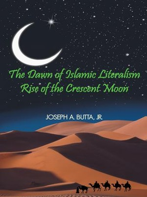 The Dawn of Islamic Literalism: Rise of the Crescent Moon  -     By: Joseph A. Butta