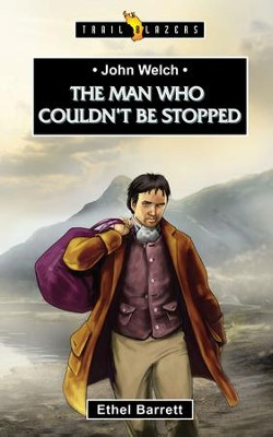 John Welch: The Man Who Couldn't Be Stopped - eBook  -     By: Ethel Barret