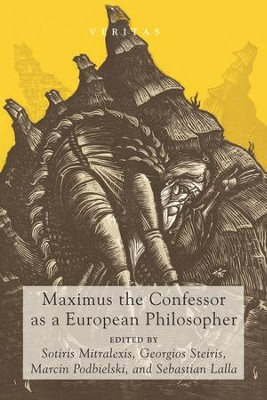 Maximus the Confessor as a European Philosopher  -     Edited By: Sotiris Mitralexis, Georgios Steiris, Marcin Podbielski