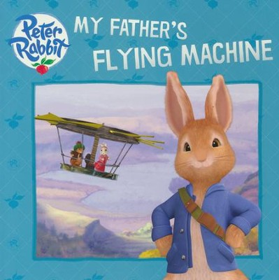 Peter Rabbit: My Father's Flying Machine  -