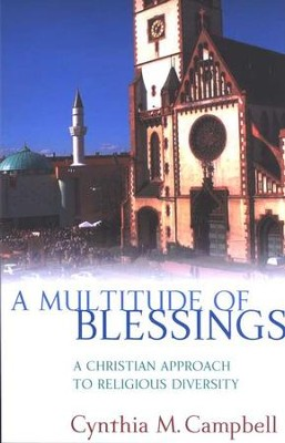 A Multitude of Blessings: A Christian Approach to Religious Diversity  -     By: Cynthia M. Campbell