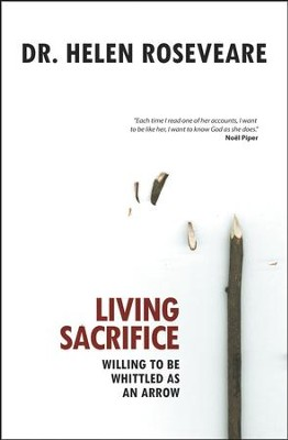Living Sacrifice: Willing to be Whittled as an Arrow - eBook  -     By: Dr. Helen Roseveare