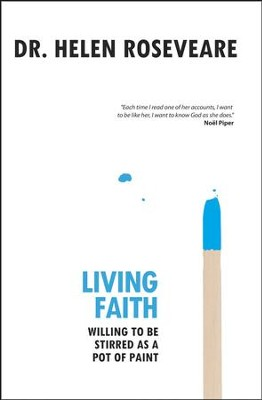Living Faith: Willing to be stirred as a pot of paint - eBook  -     By: Dr. Helen Roseveare