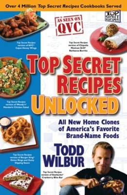 Top Secret Recipes Unlocked: All new Home Clones of America's Favorite Brand-Name Foods  -     By: Todd Wilbur