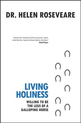Living Holiness: Willing to be the Legs of a Galloping Horse - eBook  -     By: Dr. Helen Roseveare