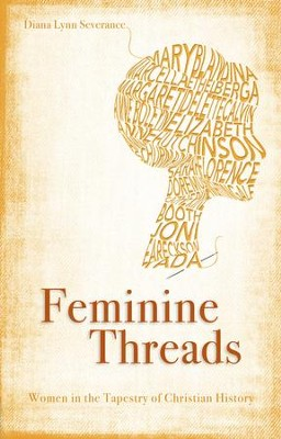 Feminine Threads: Women in the Tapestry of Christian History - eBook  -     By: Diana Lynn Severance