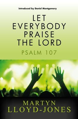 Let Everybody Praise The Lord: Psalm 107 - eBook  -     By: D. Martin Lloyd-Jones
