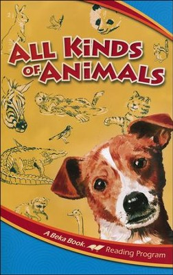 The A Beka Reading Program: All Kinds of Animals   -