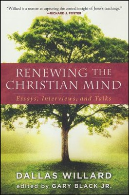 Renewing the Christian Mind: Essays, Interviews, and Talks  -     By: Dallas Willard