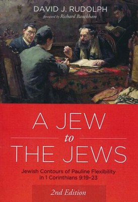 A Jew to the Jews: Jewish Contours of Pauline Flexibility in 1 Corinthians 9:19-23. Second Edition  -     By: David J. Rudolph