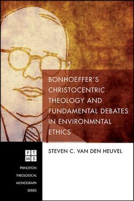 Bonhoeffer's Christocentric Theology and Fundamental Debates in Environmental Ethics  -     By: Steven C. van den Heuvel