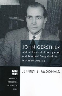 John Gerstner and the Renewal of Presbyterian and Reformed Evangelicalism in Modern America  -     By: Jeffrey S. McDonald