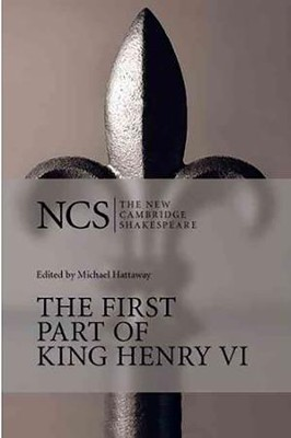 The New Cambridge Shakespeare: The First Part of King Henry VI  -     Edited By: Michael Hattaway     By: William Shakespeare