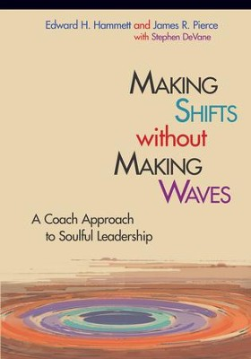 Making Shifts Without Making Waves: A Coach Approach to Soulful Leadership - eBook  -     By: Edward H. Hammett, James R. Pierce, Stephen DeVane