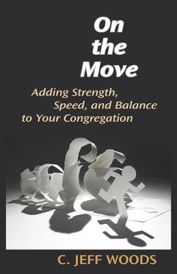 On the Move: Adding Strength and Speed to Your Congregation - eBook  -     By: C. Jeff Woods