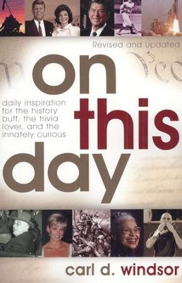 On This Day: Daily Inspiration for the History Buff, the Trivia Lover, and the Innately Curious  -     By: Carl D. Windsor