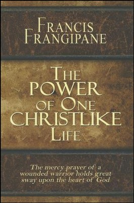 The Power of One Christlike Life  -     By: Francis Frangipane