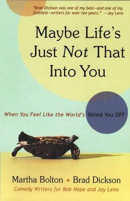 Maybe Life's Just Not That Into You: When You Feel Like the World's Voted You Off  -     By: Martha Bolton, Brad Dickson