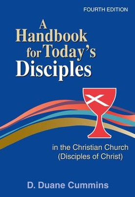 A Handbook for today's Disciples in the Christian Church (Disciples ofChrist) Fourth Edition - eBook  -     By: Duane Cummins