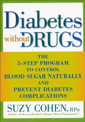Diabetes Without Drugs: The 5-Step Program to Control Blood Sugar Naturally and Prevent Diabetes Complications  -     By: Suzy Cohen