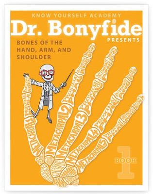 Dr. Bonyfide Presents Bones of the Hand, Arm, and Shoulder  -