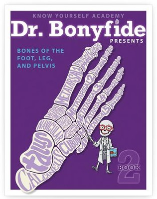 Dr. Bonyfide Presents Bones of the Foot, Leg, and Pelvis  -
