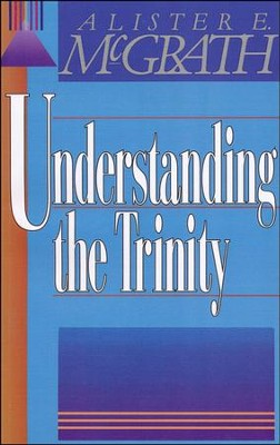 Understanding the Trinity  -     By: Alister E. McGrath