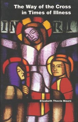The Way of the Cross in Times of Illness  -     By: Elizabeth Thecla Mauro