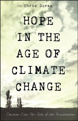 Hope in the Age of Climate Change: Creation Care This Side of the Resurrection  -     By: Chris Doran
