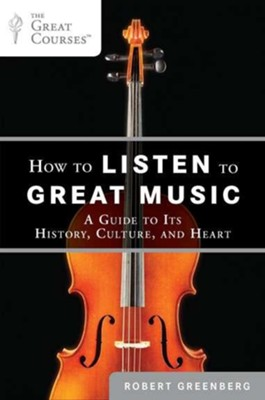 How to Listen to Great Music: A Guide to Its History, Culture, and Heart  -     By: Robert Greenberg