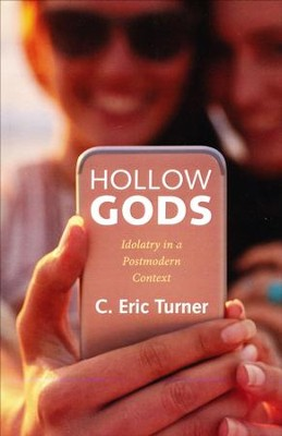 Hollow Gods: Idolatry in a Postmodern Context  -     By: C. Eric Turner