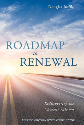 Roadmap to Renewal: Rediscovering the Church's Mission-Revised Edition with Study Guide  -     By: Douglas Ruffle