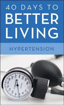 40 Days to Better Living-Hypertension  -     By: Scott Morris, Church Health Center