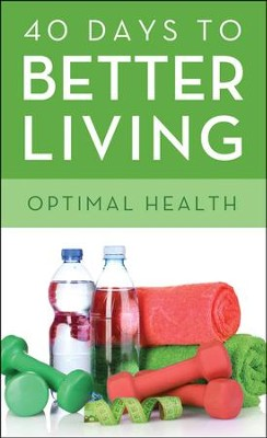 40 Days to Better Living-Optimal Health  -     By: Scott Morris, Church Health Center