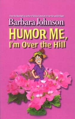 Humor Me, I'm Over the Hill  -     By: Barbara Johnson