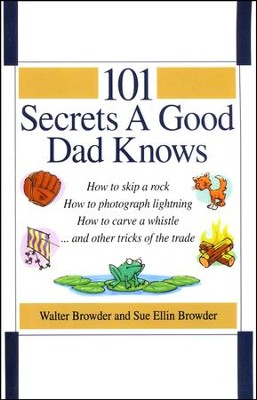 101 Secrets a Good Dad Knows  -     By: Walter Browder, Sue Ellin Browder