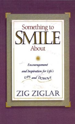 Something to Smile About: Encouragement and Inspiration for Life's Ups and Downs  -     By: Zig Ziglar