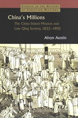 China's Millions: China Inland Missions and Late Qing Society, 1832-1905  -     By: Alvyn Austin