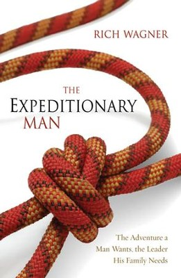 The expeditionary man the adventure a man wants the leader his the expeditionary man the adventure a man wants the leader his family needs fandeluxe Epub