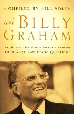 Ask Billy Graham: The World's Best-Loved Preacher Answers Your Most Important Questions  -     By: Bill Adler