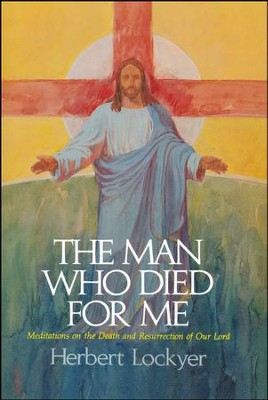 The Man Who Died For Me  -     By: Herbert Lockyer