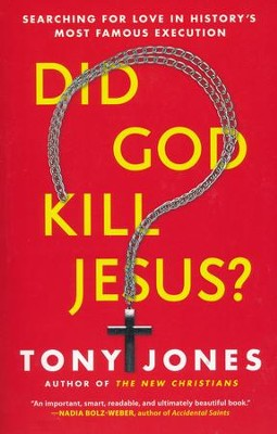 Did God Kill Jesus? Searching for Love in History's Most Famous Execution  -     By: Tony Jones