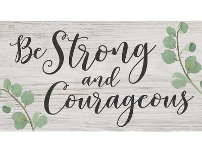 Be Strong and Courageous, Block Sign  -