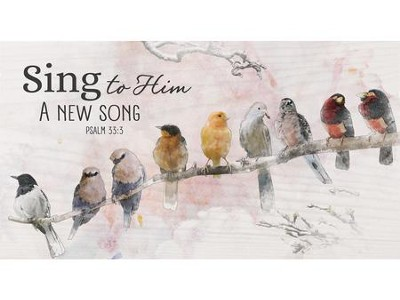 Sing To Him A New Song, Block Sign  -
