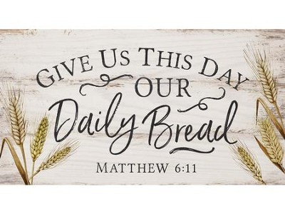 Give Us This Day Our Daily Bread, Block Sign  -